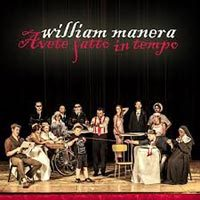 "William Manera – ""Avete Fatto In Tempo"""
