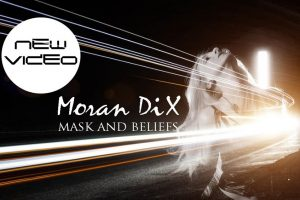 """Mask And Beliefs"" il nuovo video di Moran Dix"